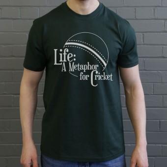 Life: A Metaphor For Cricket T-Shirt