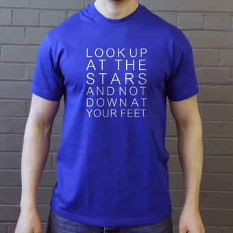 Look Up At The Stars And Not Down At Your Feet T-Shirt