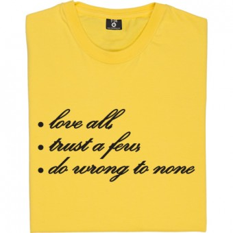 Love All, Trust A Few, Do Wrong To None. T-Shirt