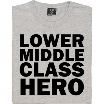 Lower Middle Class Hero T-Shirt