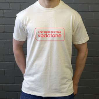 I Pay More Tax Than Vodafone T-Shirt