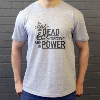 My Idols Are Dead and My Enemies Are In Power T-Shirt