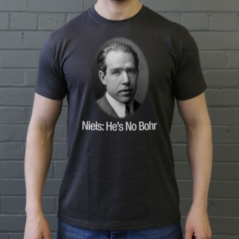 Niels: He's No Bohr T-Shirt