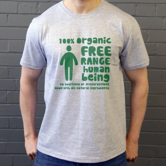 100% Organic Free Range Human Being T-Shirt