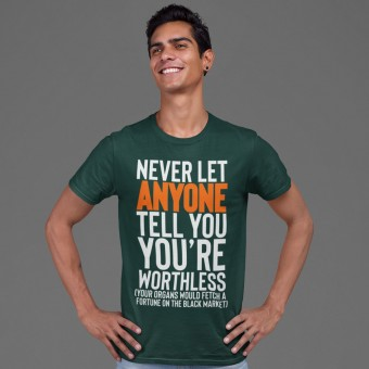 Never Let Anyone Tell You You're Worthless.... T-Shirt