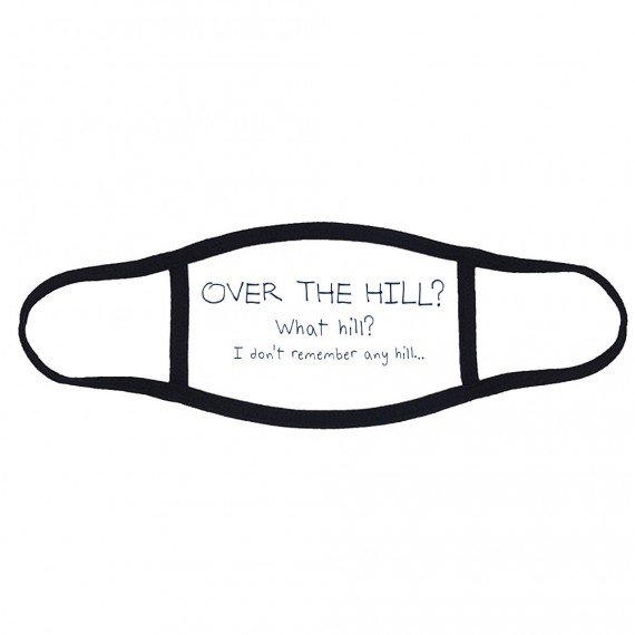 Over The Hill? What Hill? I Don't Remember Any Hill... Face Mask