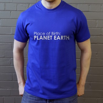 Place of Birth: Planet Earth T-Shirt