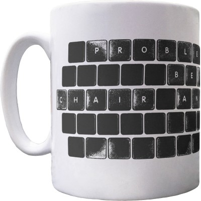 Problem Exists Between Chair and Keyboard Ceramic Mug