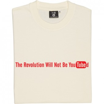 The Revolution Will Not Be YouTubed T-Shirt