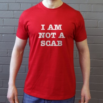 I Am Not A Scab T-Shirt