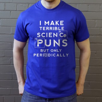 I Make Terrible Science Puns T-Shirt