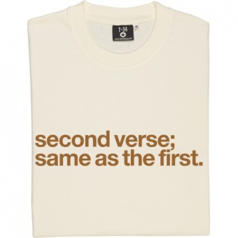 Second Verse, Same As The First T-Shirt
