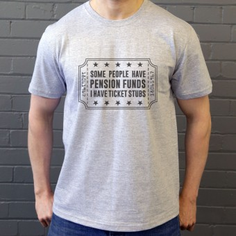 Some People Have Pension Funds; I Have Ticket Stubs T-Shirt