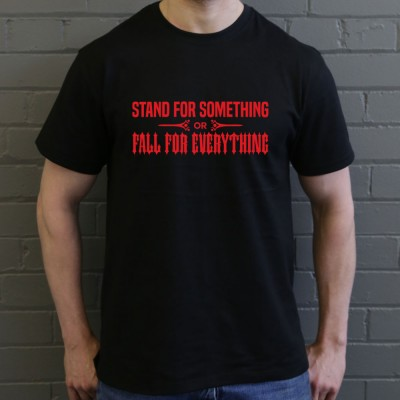 Stand For Something or Fall For Everything