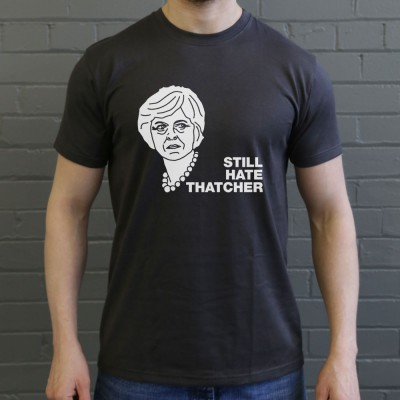 Still Hate Thatcher (Theresa May)