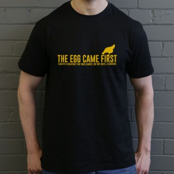 The Egg Came First.... T-Shirt