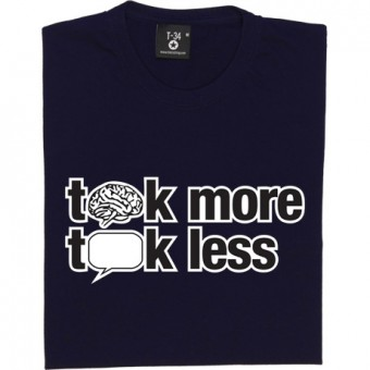 Think More, Talk Less T-Shirt