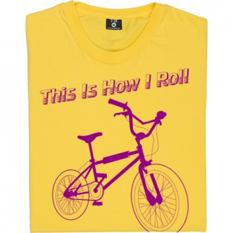 This Is How I Roll: BMX T-Shirt