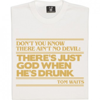 "Tom Waits ""No Devil"" Quote (Gold Print) T-Shirt"
