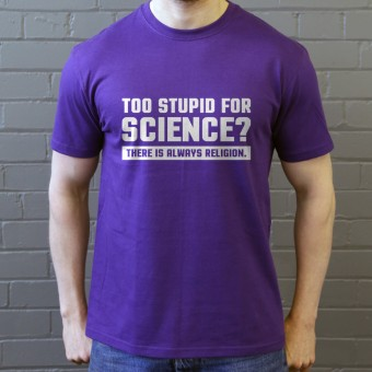 Too Stupid For Science? T-Shirt