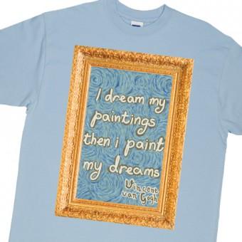 """Van Gogh """"I Paint My Dreams"""" T-Shirt"""