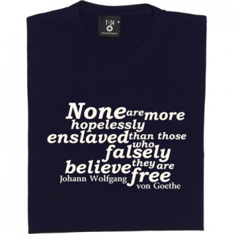 "Johann Wolfgang von Goethe ""Enslaved"" Quote T-Shirt"