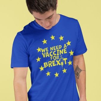 We Need A Vaccine For Brexit T-Shirt