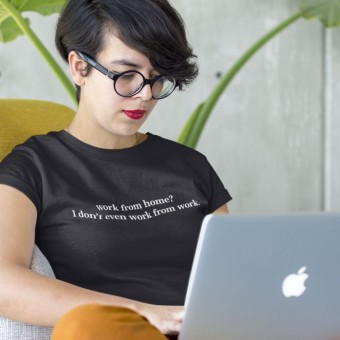 Work From Home? I Don't Even Work From Work T-Shirt
