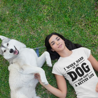 I Work Hard So My Dog Can Have a Better Life T-Shirt