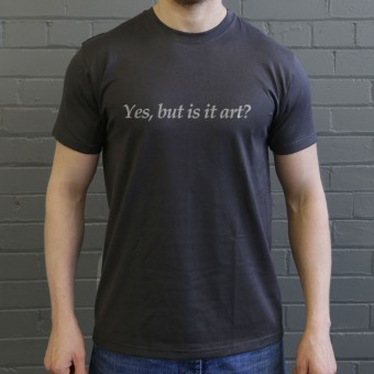 Yes, But Is It Art? T-Shirt
