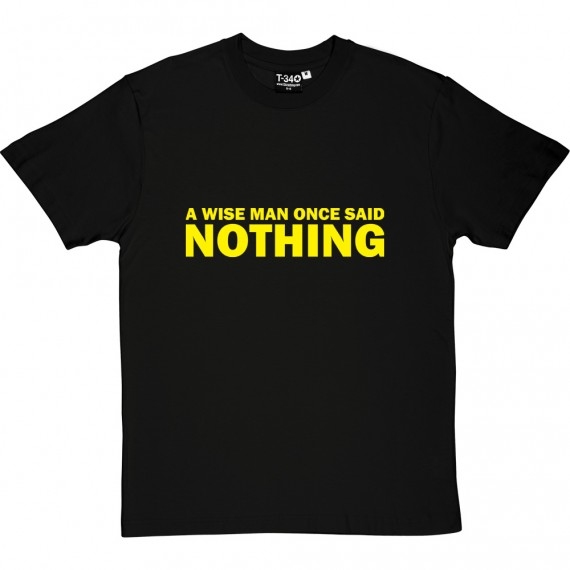 A Wise Man Once Said... Nothing T-Shirt