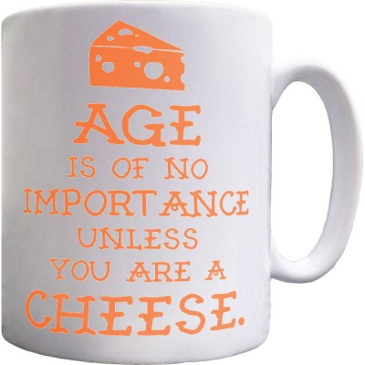 Age Is Of No Importance Unless You Are A Cheese Ceramic Mug