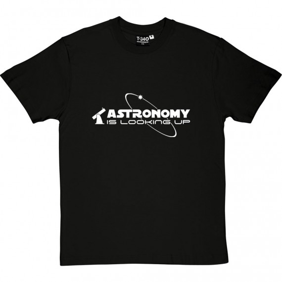 Astronomy Is Looking Up T-Shirt