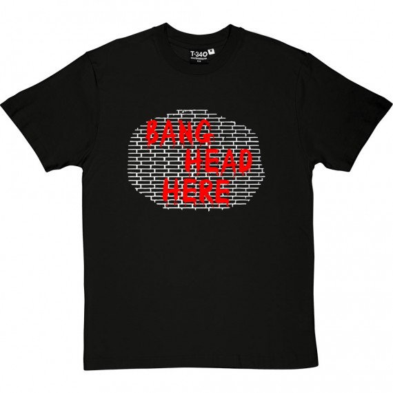 Bang Head Here T-Shirt