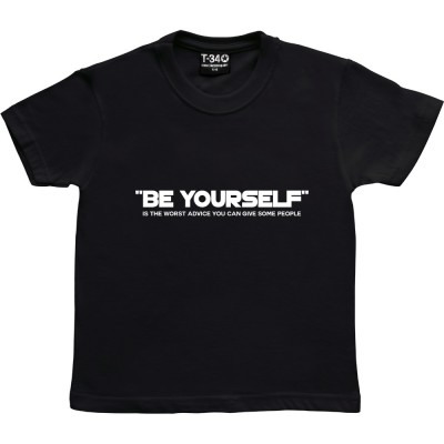 Be Yourself (Is The Worst Advice You Can Give Some People)