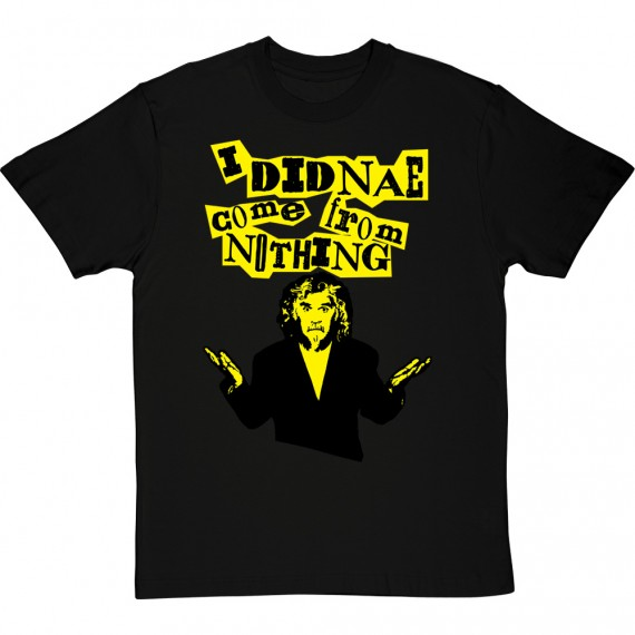 """Billy Connolly """"I Didnae Come From Nothing"""" T-Shirt"""