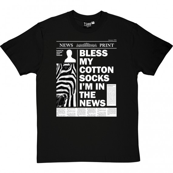 Bless My Cotton Socks I'm In The News T-Shirt