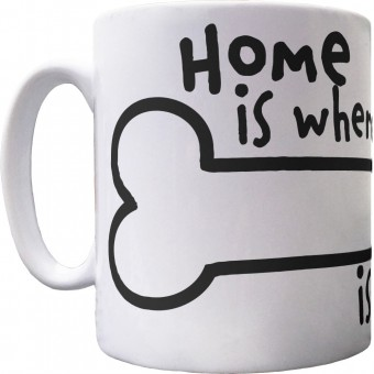 Home is Where Your Bone is Buried Ceramic Mug