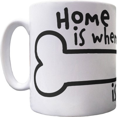 Home is Where Your Bone is Buried Ceramic Mug