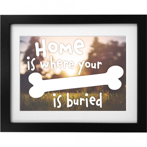 Home is Where Your Bone is Buried Art Print