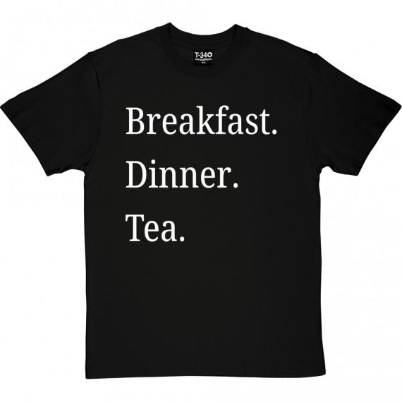 Breakfast Dinner Tea T-Shirt