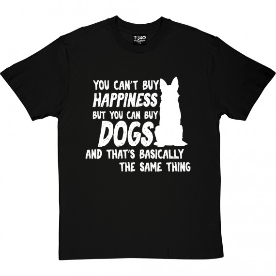 You Can't Buy Happiness But You Can Buy Dogs T-Shirt