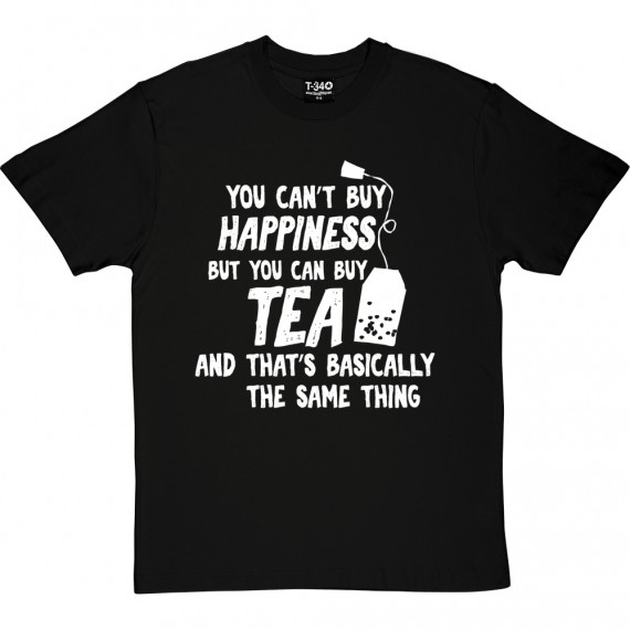 You Can't Buy Happiness But You Can Buy Tea T-Shirt