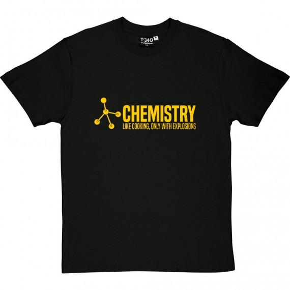 Chemistry: Like Cooking, Only With Explosions T-Shirt