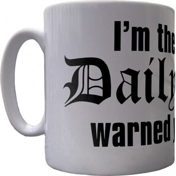I'm The One The Daily Mail Warned You About Ceramic Mug