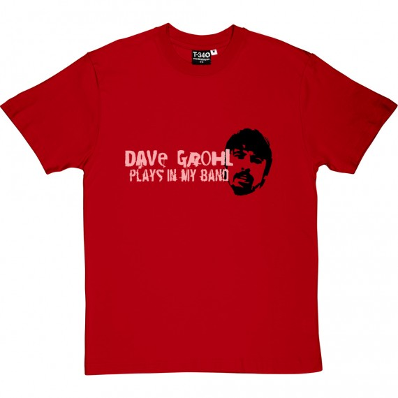 Dave Grohl Plays In My Band T-Shirt