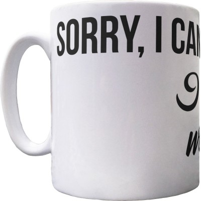 Sorry, I Can't... I Have Plans With My Dog Ceramic Mug