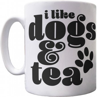 I Like Dogs and Tea Ceramic Mug