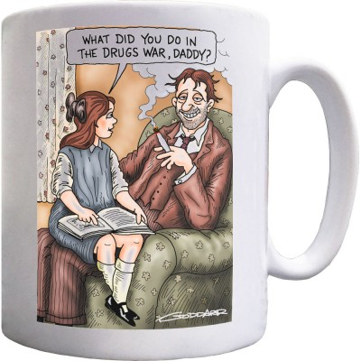What Did You Do In The Drugs War, Daddy? Mug