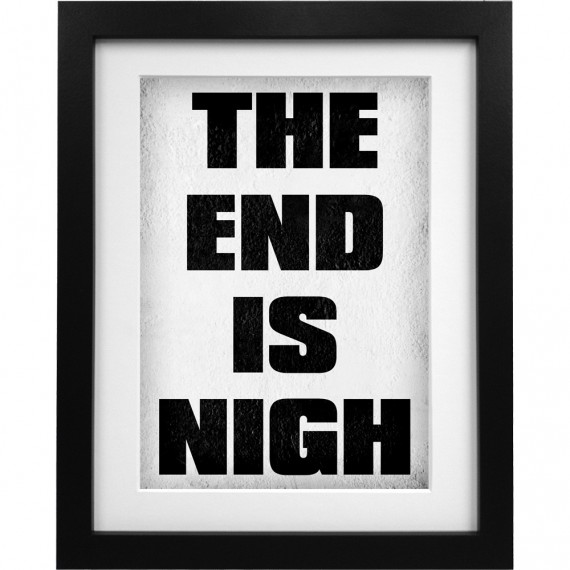The End is Nigh Art Print